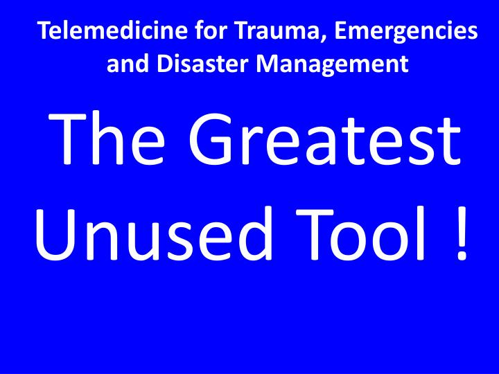 Telemedicine for Trauma, Emergencies and Disaster Management