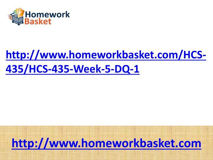 http://www.homeworkbasket.com/HCS-435/HCS-435-Week-5-DQ-1