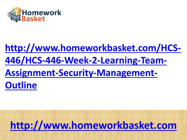 Http://www.homeworkbasket.com/HCS-446/HCS-446-Week-2-Learning-Team-Assignment-Security-Management-Ou...