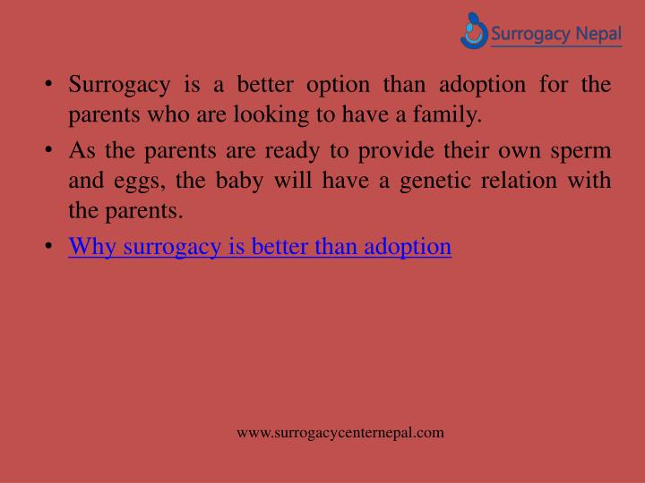 Surrogacy is a better option than adoption for the parents who are looking to have a family.