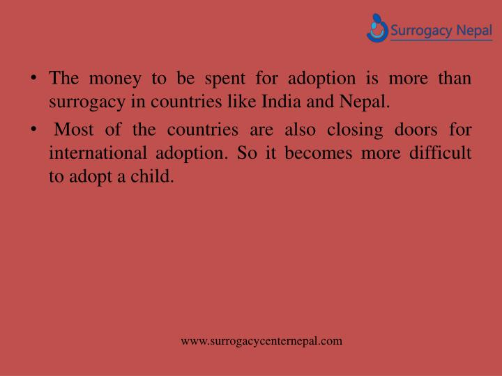 The money to be spent for adoption is more than surrogacy in countries like India and Nepal.