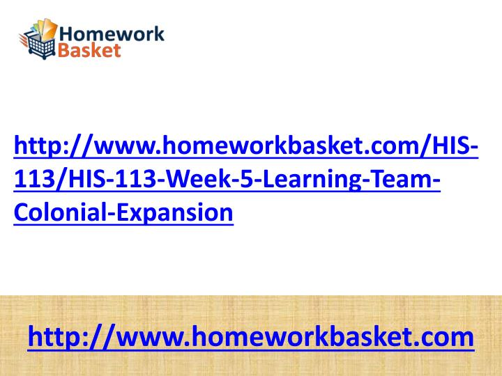 Http://www.homeworkbasket.com/HIS-113/HIS-113-Week-5-Learning-Team-Colonial-Expansion