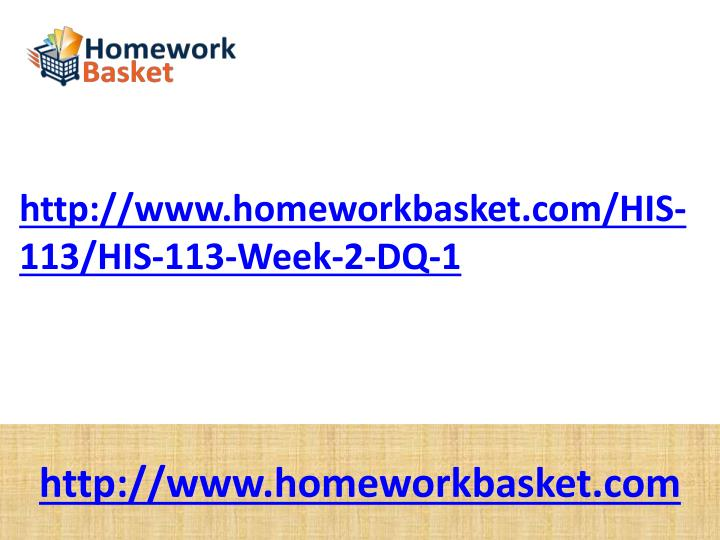 Http://www.homeworkbasket.com/HIS-113/HIS-113-Week-2-DQ-1