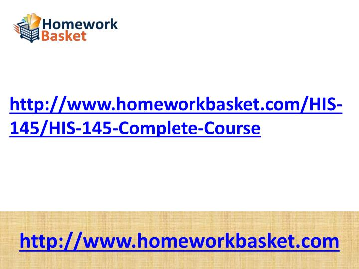 Http://www.homeworkbasket.com/HIS-145/HIS-145-Complete-Course