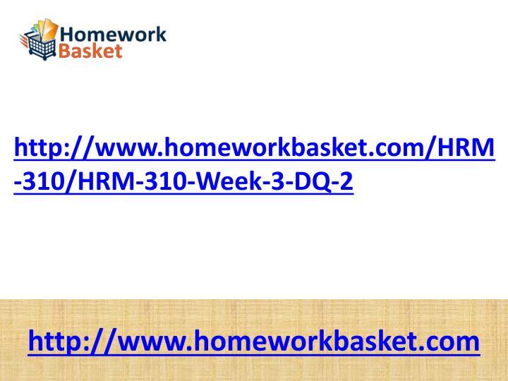 http://www.homeworkbasket.com/HRM-310/HRM-310-Week-3-DQ-2