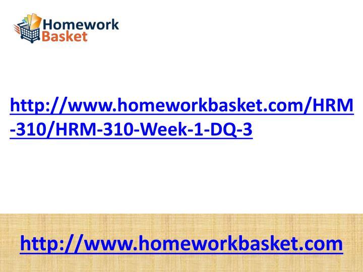 http://www.homeworkbasket.com/HRM-310/HRM-310-Week-1-DQ-3