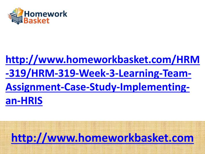 http://www.homeworkbasket.com/HRM-319/HRM-319-Week-3-Learning-Team-Assignment-Case-Study-Implementing-an-HRIS