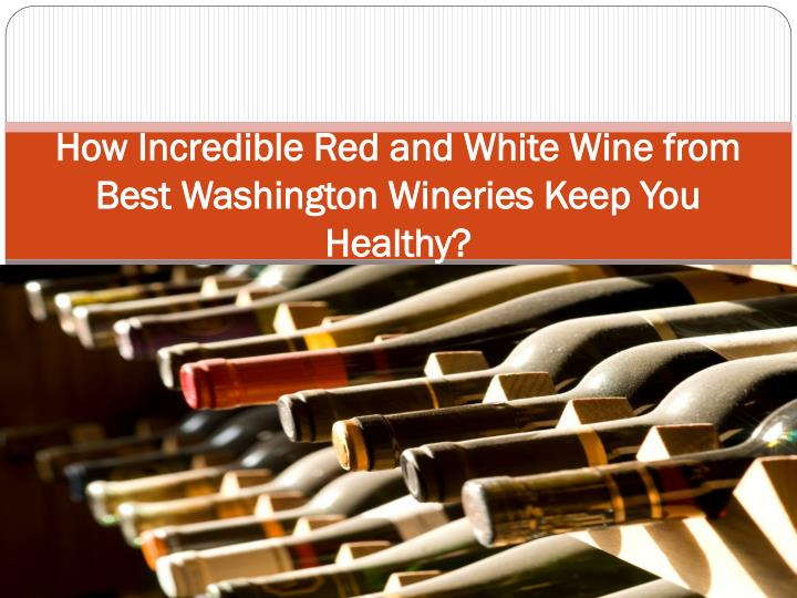 How incredible red and white wine from best washington wineries keep you healthy