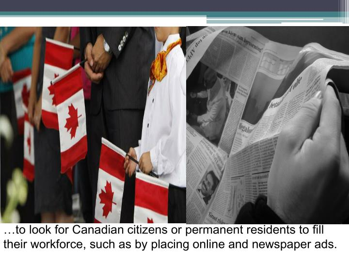 …to look for Canadian citizens or permanent residents to fill their workforce, such as by placing online and newspaper ads.