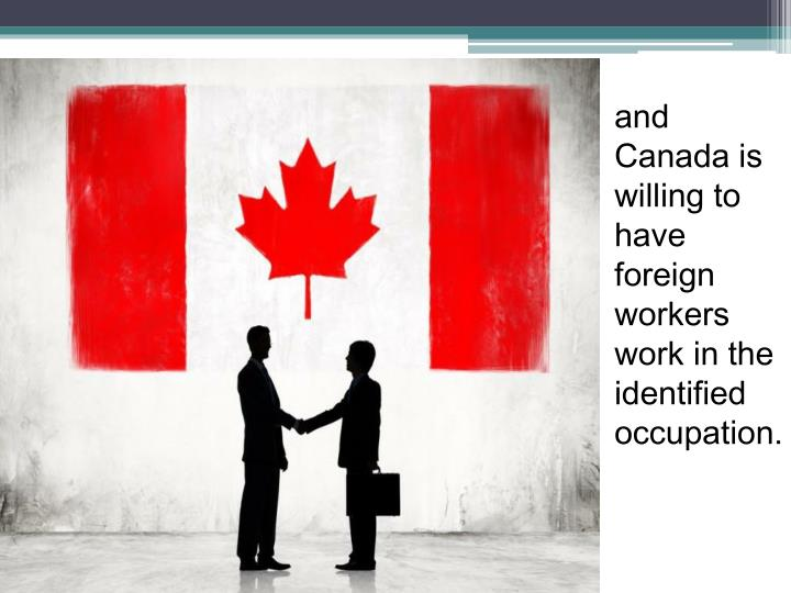 and Canada is willing to have foreign workers work in the identified occupation.