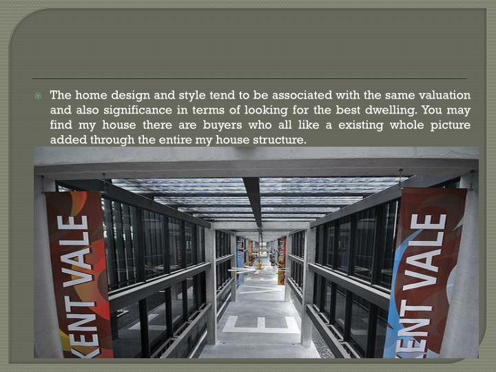 The home design and style tend to be associated with the same valuation and also significance in ter...