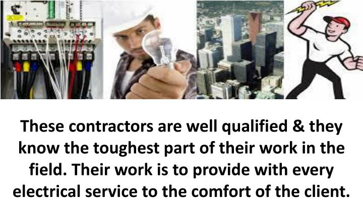 These contractors are well qualified & they know the toughest part of their work in the field. Their...
