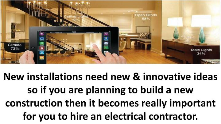 New installations need new & innovative ideas so if you are planning to build a new construction then it becomes really important for you to hire an electrical contractor.