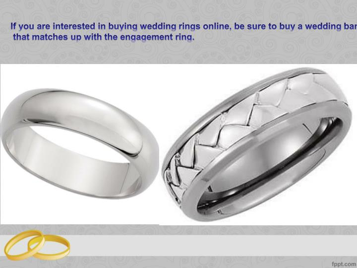 If you are interested in buying wedding rings online, be sure to buy a wedding band