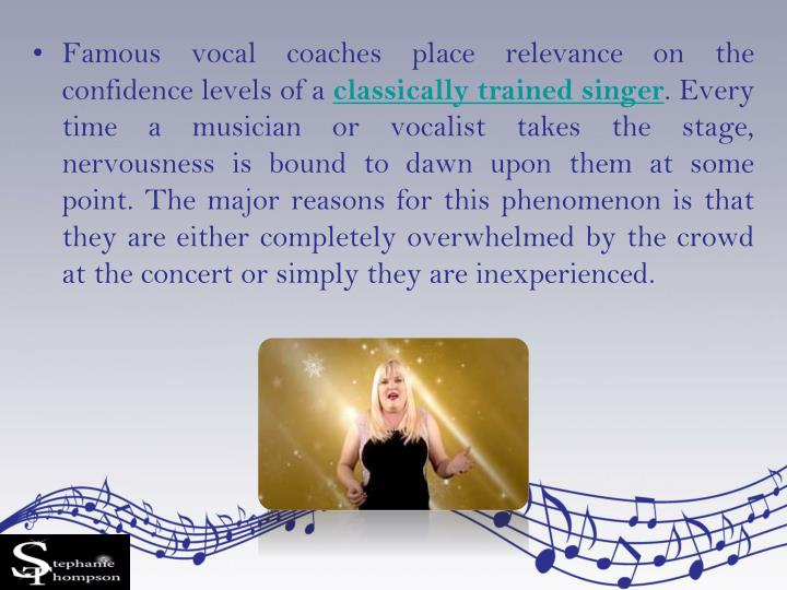 Famous vocal coaches place relevance on the confidence levels of a