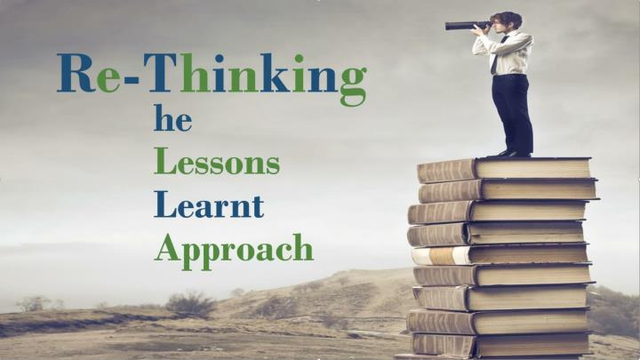 Re thinking the lessons learnt approach