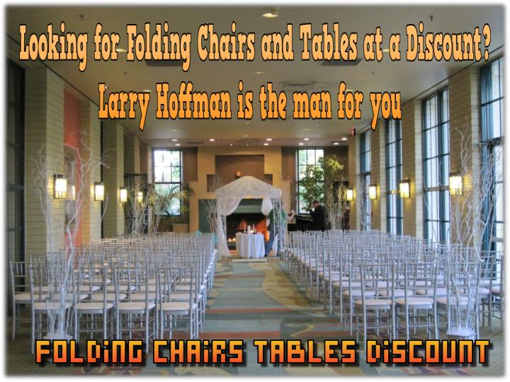 Looking for folding chairs and tables at a discount larry h