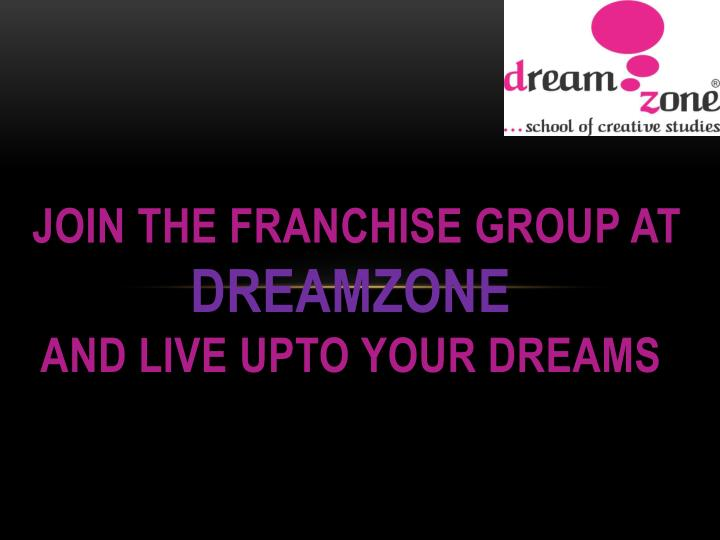 Join the franchise group at dreamzone and live upto your dreams