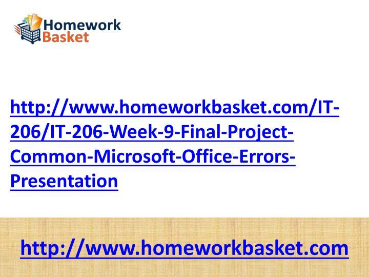 http://www.homeworkbasket.com/IT-206/IT-206-Week-9-Final-Project-Common-Microsoft-Office-Errors-Presentation