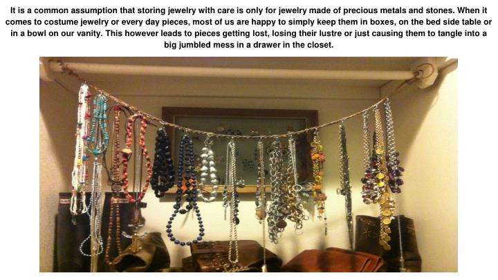 It is a common assumption that storing jewelry with care is only for jewelry made of precious metals...