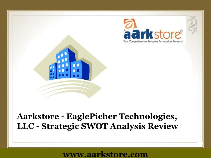 Aarkstore eaglepicher technologies llc strategic swot analysis review