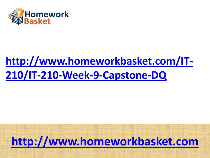 http://www.homeworkbasket.com/IT-210/IT-210-Week-9-Capstone-DQ
