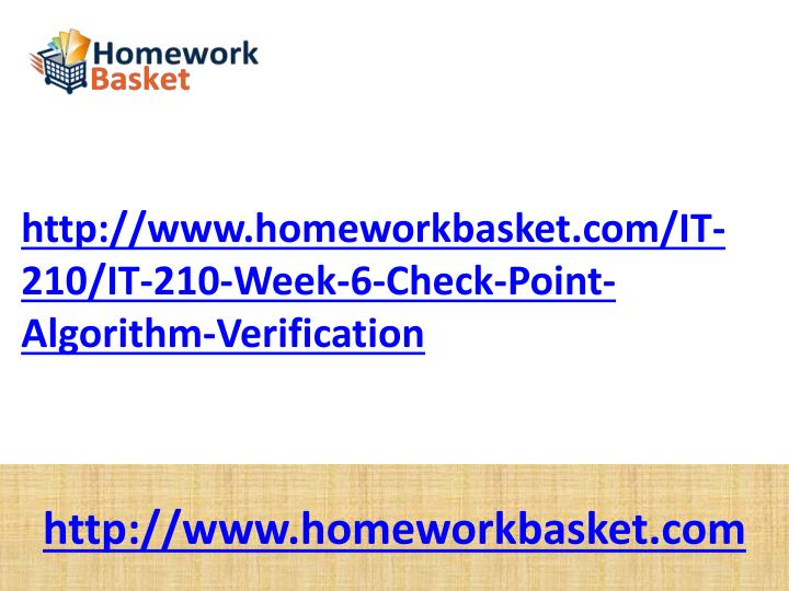http://www.homeworkbasket.com/IT-210/IT-210-Week-6-Check-Point-Algorithm-Verification