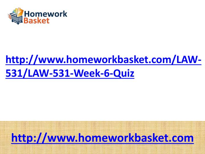 Http://www.homeworkbasket.com/LAW-531/LAW-531-Week-6-Quiz