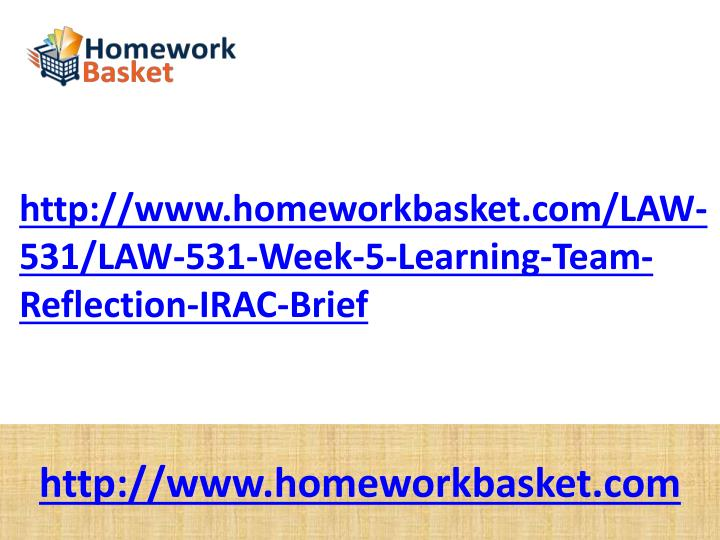 Http://www.homeworkbasket.com/LAW-531/LAW-531-Week-5-Learning-Team-Reflection-IRAC-Brief