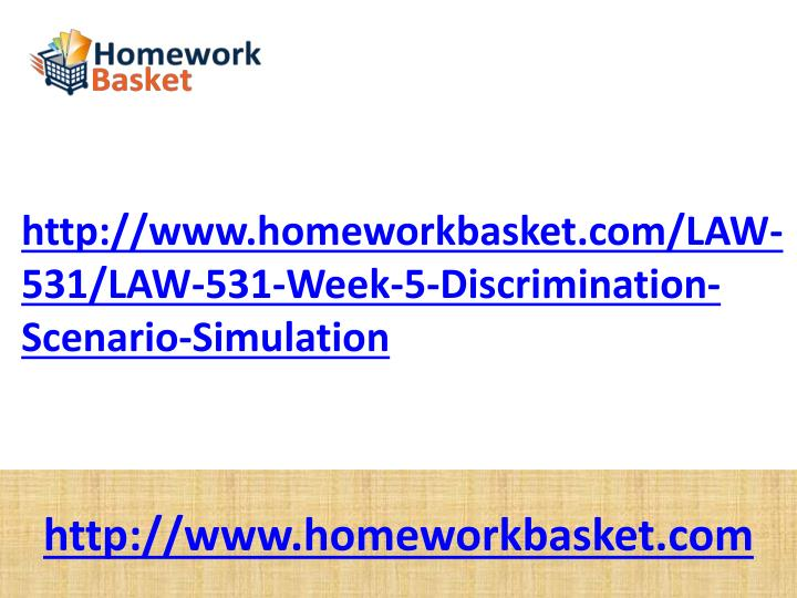 http://www.homeworkbasket.com/LAW-531/LAW-531-Week-5-Discrimination-Scenario-Simulation