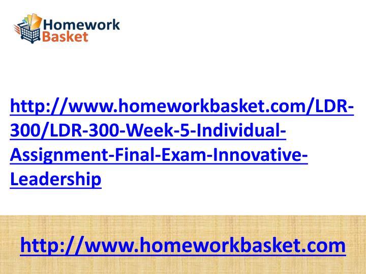 http://www.homeworkbasket.com/LDR-300/LDR-300-Week-5-Individual-Assignment-Final-Exam-Innovative-Leadership