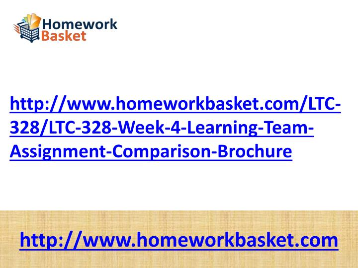 http://www.homeworkbasket.com/LTC-328/LTC-328-Week-4-Learning-Team-Assignment-Comparison-Brochure
