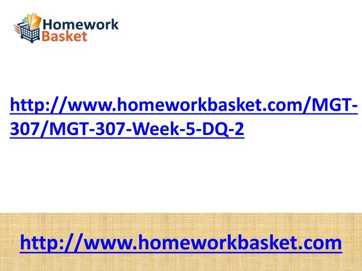 http://www.homeworkbasket.com/MGT-307/MGT-307-Week-5-DQ-2