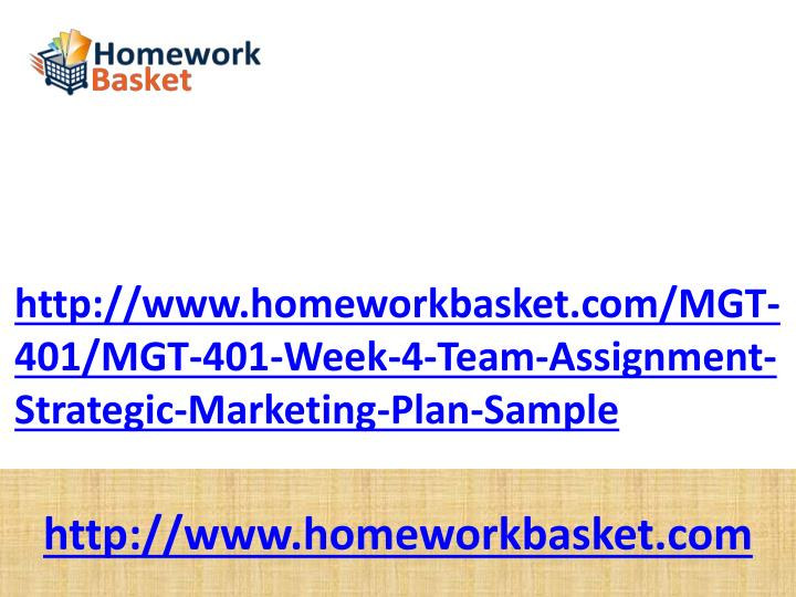 Http://www.homeworkbasket.com/MGT-401/MGT-401-Week-4-Team-Assignment-Strategic-Marketing-Plan-Sample