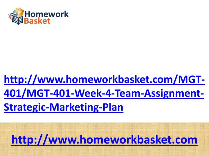 Http://www.homeworkbasket.com/MGT-401/MGT-401-Week-4-Team-Assignment-Strategic-Marketing-Plan