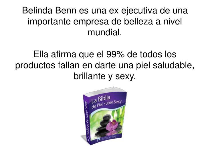 Belinda Benn es una ex ejecutiva de una importante empresa de belleza a nivel mundial.