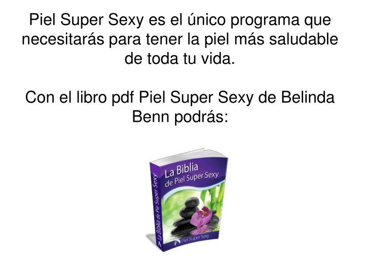 Piel Super Sexy es el único programa que necesitarás para tener la piel más saludable de toda tu vida.