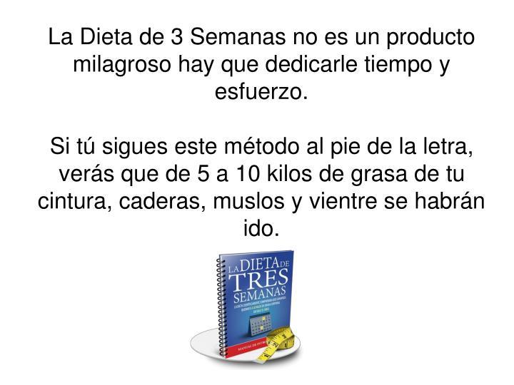 La Dieta de 3 Semanas no es un producto milagroso hay que dedicarle tiempo y esfuerzo.