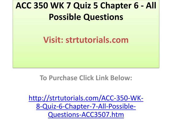 Acc 350 wk 7 quiz 5 chapter 6 all possible questions visit strtutorials com