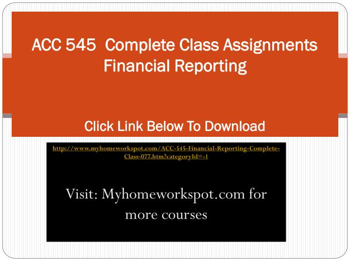 Acc 545 complete class assignments financial reporting click link below to download