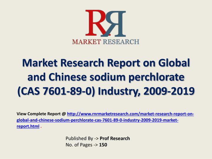 Market research report on global and chinese sodium perchlorate cas 7601 89 0 industry 2009 2019