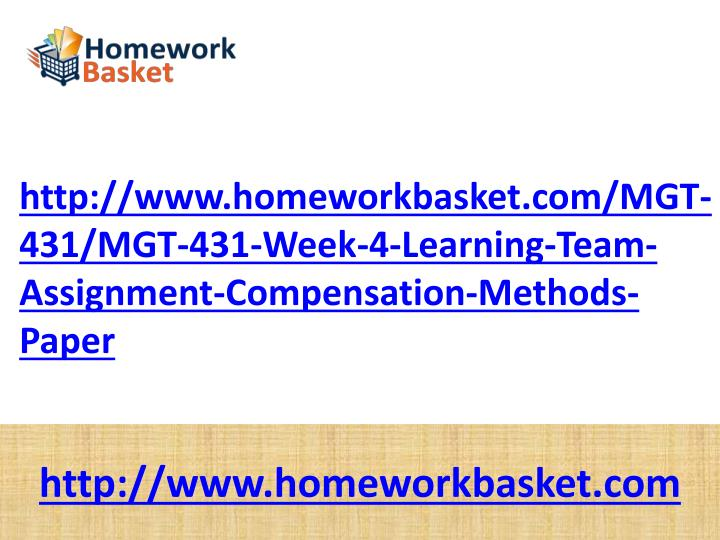 http://www.homeworkbasket.com/MGT-431/MGT-431-Week-4-Learning-Team-Assignment-Compensation-Methods-Paper