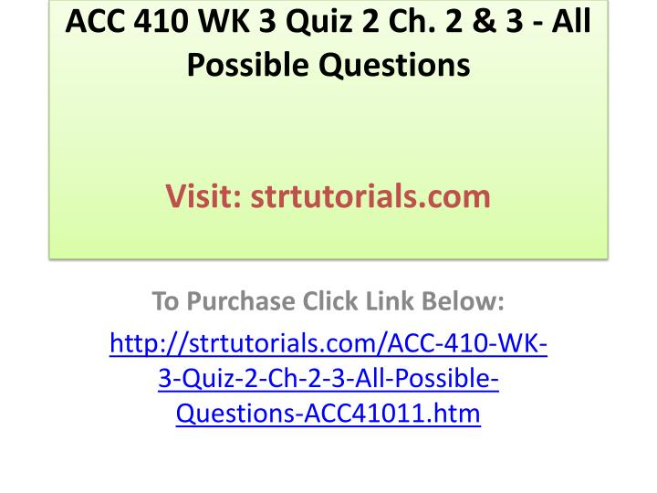 Acc 410 wk 3 quiz 2 ch 2 3 all possible questions visit strtutorials com