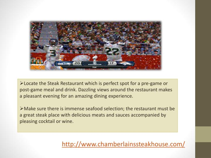 Locate the Steak Restaurant which is perfect spot for a pre-game or post-game meal and drink. Dazzli...