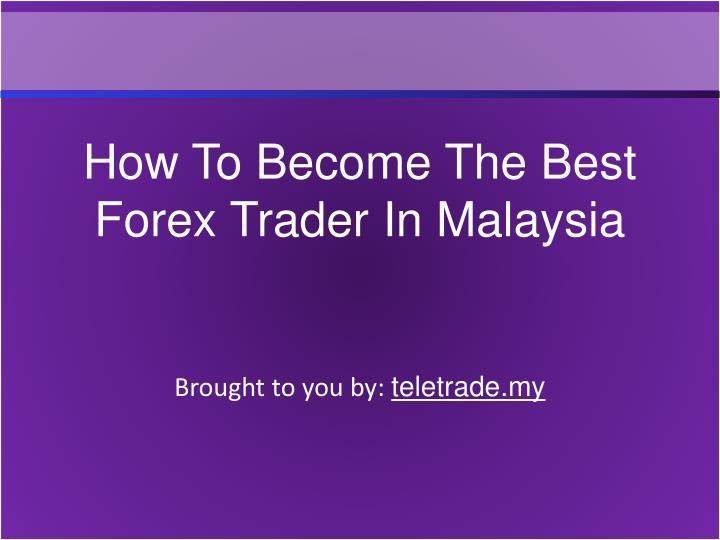 How To Become The Best Forex Trader In Malaysia