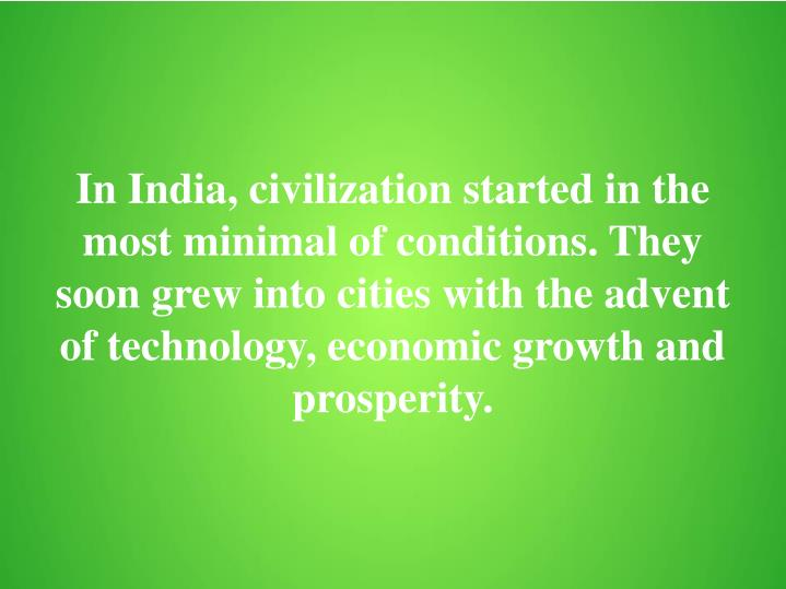 In India, civilization started in the most minimal of conditions. They soon grew into cities with th...