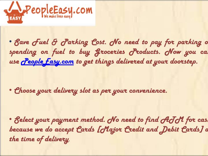 Save Fuel & Parking Cost. No need to pay for parking or spending on fuel to buy Groceries Products. ...