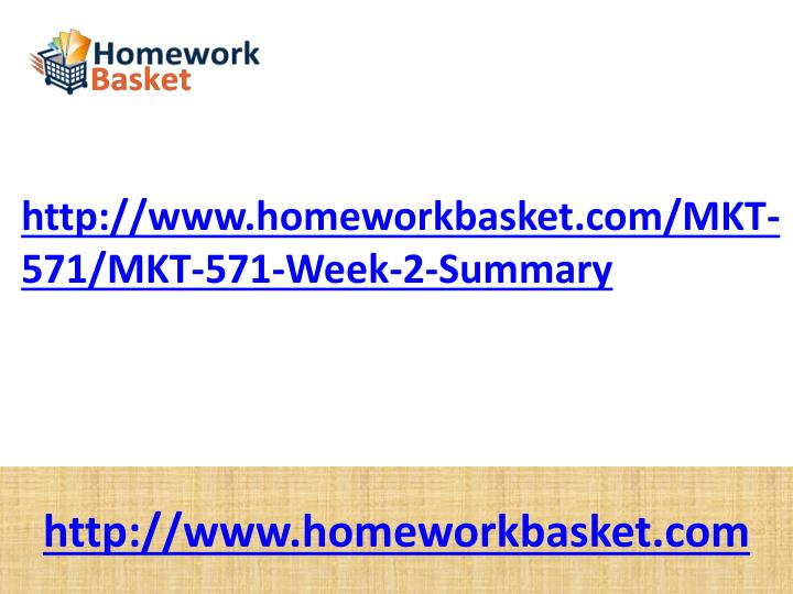 http://www.homeworkbasket.com/MKT-571/MKT-571-Week-2-Summary