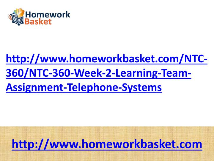 Http://www.homeworkbasket.com/NTC-360/NTC-360-Week-2-Learning-Team-Assignment-Telephone-Systems