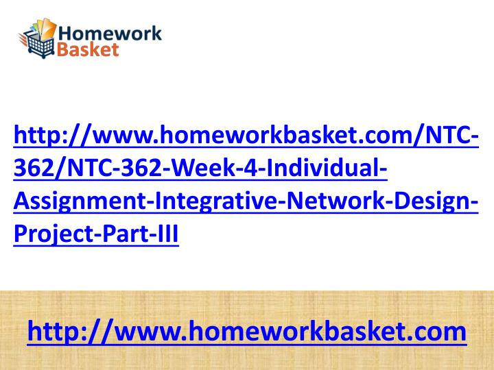 Http://www.homeworkbasket.com/NTC-362/NTC-362-Week-4-Individual-Assignment-Integrative-Network-Desig...
